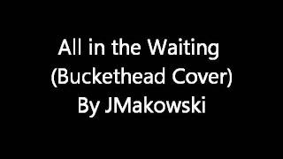 All in the Waiting (Buckethead Cover)