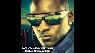 Jey V    Ta te Kuiar ft No Lume Robben AfroHouse Edit