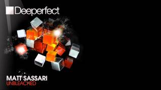 Matt Sassari - Unbleached (Original Mix) [Deeperfect]