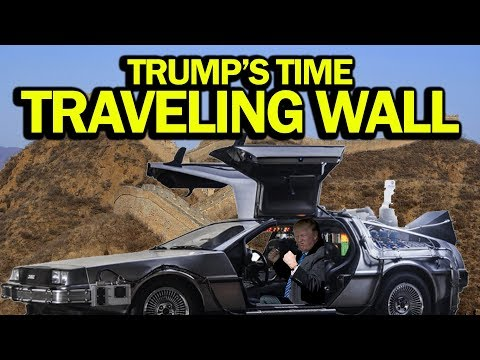 Trump's Time Traveling Wall (government shutdown) - 2019