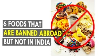6 Foods that are banned abroad but not in India || Health Sutra - Best Health Tips