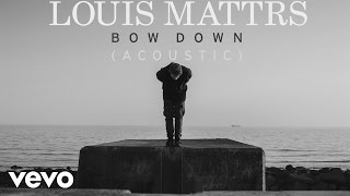 Louis Mattrs - Bow Down (Acoustic) [Audio]