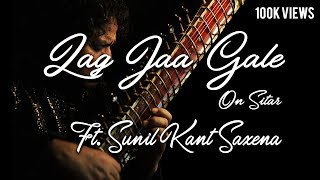 Lag Jaa Gale (Sitar Cover) | Unplugged | Ft. Sunil Kant Saxena | In his own Style