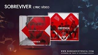 EXISTENCIA - Sobreviver   Lyric Vídeo Oficial (HD)