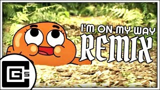 The Amazing World of Gumball ▶ I'm On My Way (Remix/Cover) | CG5