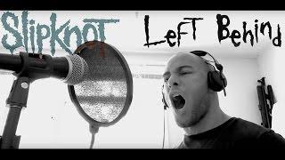 Left Behind - Slipknot (Vocal Cover)