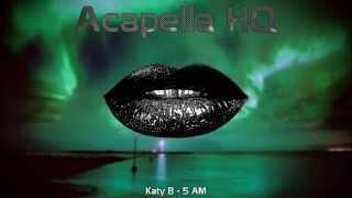 Katy B - 5 AM (HQ Acapella)