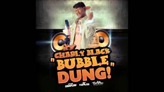 Charly Black - Bubble Dung (Raw) - October 2013 | @GazaPriiinceEnt