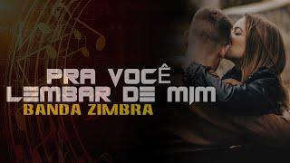 PRA VOCÊ LEMBAR DE MIM | ZIMBRA