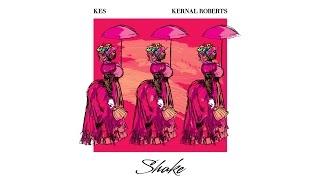 Kes & Kernal Roberts- Shake | Soca 2017