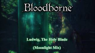 Bloodborne - Ludwig, The Holy Blade (Moonlight Mix)