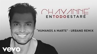 Chayanne - Humanos a Marte (Audio) ft. Yandel