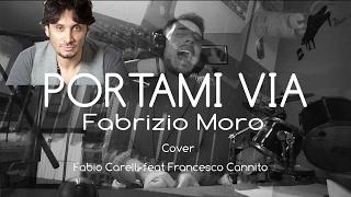 PORTAMI VIA - FABRIZIO MORO (Festival di Sanremo 2017) (Cover Fabio Carelli feat Francesco Cannito )
