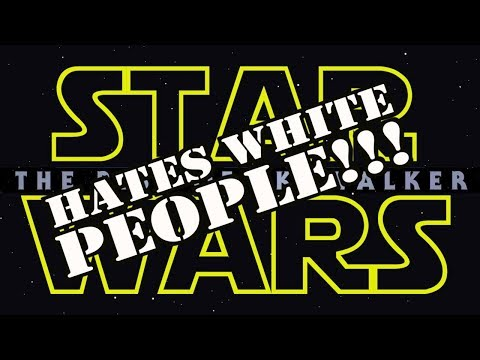 STAR WARS EPISODE 9 HATES WHITE PEOPLE!