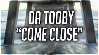 "Da Tooby - ""Come Close"" (OFFICIAL MUSIC VIDEO)"