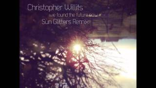 Christopher Willits - We found the future now (Sun Glitters Remix)