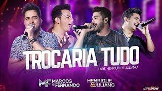 Marcos e Fernando - Trocaria Tudo part. Henrique e Juliano ( Vídeo Oficial do DVD )