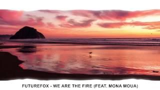 FutureFox - We Are The Fire (feat. Mona Moua)