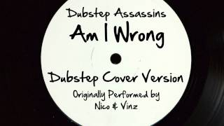 Am I Wrong (DJ Tony Dub/Dubstep Assassins Remix) [Cover Tribute to Nico & Vinz]