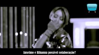 Anselmo Ralph e Rihanna Juntos em Nova Musica ?