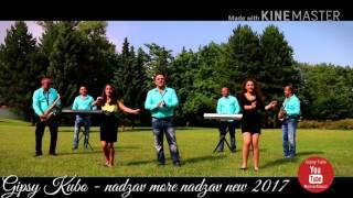 Gipsy Kubo - nadzav more nadzav new 2017 klip