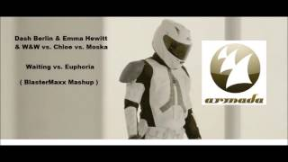 Dash Berlin & Emma Hewitt & W&W vs. Chloe vs. Moska - Waiting vs. Euphoria ( BlasterMaxx Mashup )