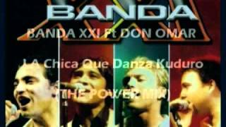 Banda XXi FT Don Omar - La Chica Que Danza Kuduro - M.V. Mix