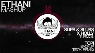 Slips & Slurs x Holly - Turmoil VS Topi - Backup (Tisoki Remix)   [Ethani Mashup]