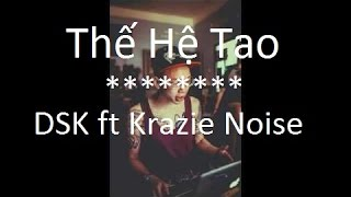 Thế Hệ Tao - DSK ft Krazie Noise ♪♫
