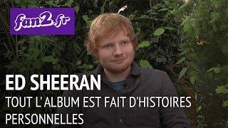 """Ed Sheeran : """"Tout l'album est fait d'histoires personnelles"""""""