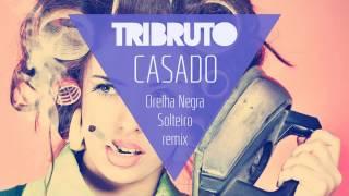 Tribruto - Casado (Solteiro Remix)
