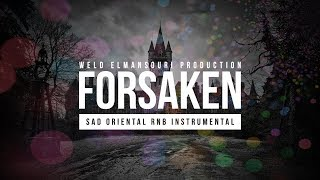 "Sad Oriental R&B Instrumental - 2017 "" FORSAKEN "" (Prod By. Sargsyan beats & Weld Elmansouri)"