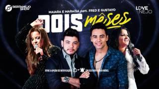 Maiara e Maraísa - Dois Meses Assim - Fred e Gustavo (DVD 2016)