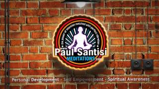 Paul Santisi Meditations Personal Development Self Empowerment Spiritual Awareness