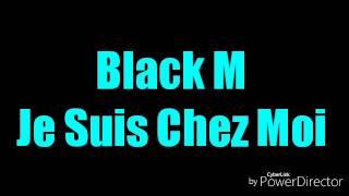 Black M - Je Suis Chez Moi  ( Audio + Paroles )