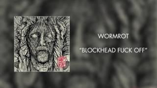 Wormrot - Blockhead Fuck Off