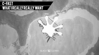 C-Fast - What I Really Really Want [OUT NOW on BEATPORT]