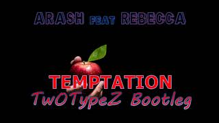 Arash feat Rebecca - Temptation (TwOTypeZ Bootleg)