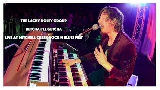 Betcha I'll Getcha - The Lachy Doley Group - LIVE AT MITCHELL CREEK