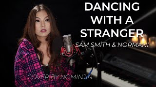 Sam Smith, Normani - Dancing With A Stranger ( Cover  by Nominjin ) Lyrics