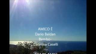 L'Amico è  Dario Baldan Bembo- Caterina Caselli