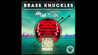 Brass Knuckles ft Dominic Lalli (Robotic Pirate Monkey Remix) - Amp Live