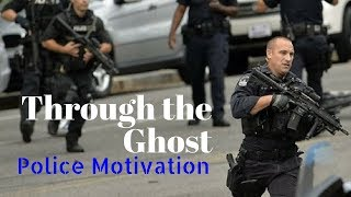 Through the Ghost :: Police Motivation