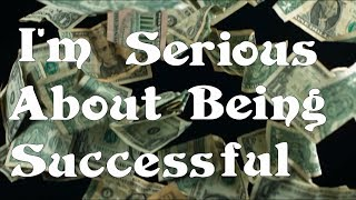 I'm serious about being successful | being successful