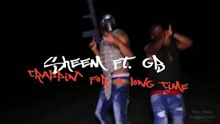 Sheem ft GB - Trappin For A Long Time