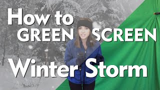 How to Green Screen: Winter Storm