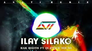 ---RAK ROOTS FT QUATOR SQUAD-ILAY SILAKO(ANATI Remix 2018)
