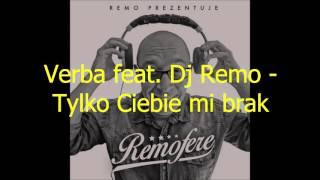 Verba feat. Dj Remo - Tylko Ciebie mi brak ( Z płyty: Dj Remo - REMOFERE )