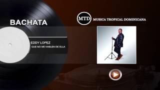 EDDY LOPEZ (QUE NO ME HABLEN DE ELLA) BACHATA 2016. MUSICA TROPICAL DOMINICANA.