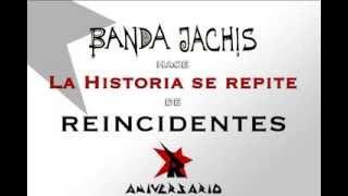Banda Jachís: La Historia se repite (versión de Reincidentes)